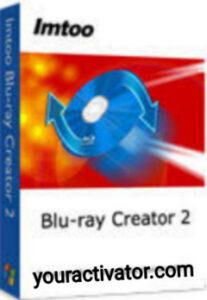 ImTOO Blu-ray Creator Crack